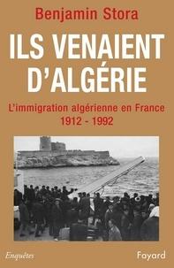 Benjamin Stora - Ils venaient d'Algérie - L'immigration algérienne en France (1912-1992).