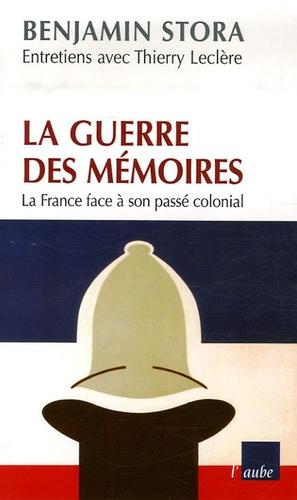 Benjamin Stora et Thierry Leclere - La guerre des mémoires - La France face à son passé colonial.