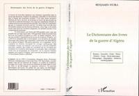 Benjamin Stora - Le dictionnaire des livres de la guerre d'Algérie - Romans, nouvelles, poésie, photos, histoire, essais, récits historiques, témoignages, biographies, mémoires, autobiographies, 1955-1995.