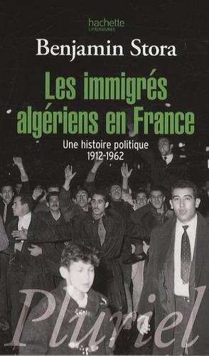 Benjamin Stora - Les immigrés algériens en France - Une histoire politique 1912-1962.