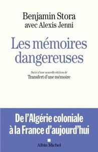 Benjamin Stora et Alexis Jenni - Les Mémoires dangereuses - Suivi d'une nouvelle édition de Transfert d'une mémoire.