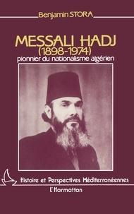 Benjamin Stora - Messali Hadj (1898-1974) - Pionnier du nationalisme algérien.