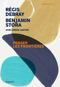 Benjamin Stora et Régis Debray - Penser les frontières.