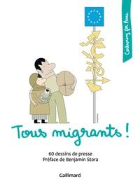 Benjamin Stora - Tous migrants ! - 60 dessins de presse.