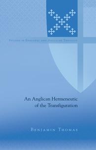 Benjamin Thomas - An Anglican Hermeneutic of the Transfiguration.