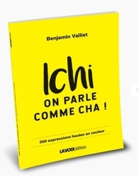 Benjamin Valliet - Ichi on parle comme cha ! - 300 expressions chti, hautes en couleur.