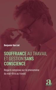 Benjamin Van Liel - Souffrance au travail et gestion sans conscience - Regard complexe sur le phénomène du mal-être au travail.