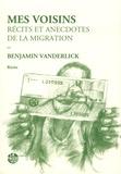 Benjamin Vanderlick - Mes voisins - Récits et anecdotes de la migration.
