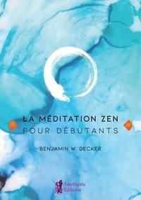 Benjamin W. Decker - La méditation zen pour débutants.