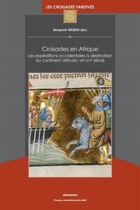 Benjamin Weber - Croisades en Afrique - Les expéditions occidentales à destination du continent africain, XIIIe-XVIe siècle.