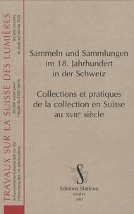 Benno Schubiger - Collections et pratiques de la collection en Suisse au XVIIIe siècle - Edition bilingue.