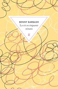 Benny Barbash - La vie en cinquante minutes.