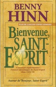 Benny Hinn - Bienvenue, Saint-Esprit - Comment expérimenter l'oeuvre dynamique du Saint-Esprit dans votre vie.