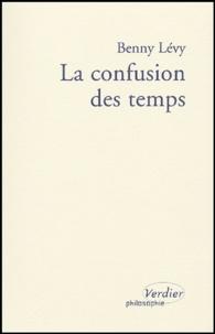 Benny Lévy - La confusion des temps.