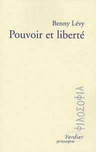 Benny Lévy - Pouvoir et liberté.