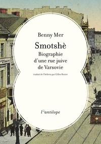 Benny Mer - Smotshè - Biographie d'une rue juive de Varsovie.