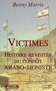 Benny Morris - Victimes : Histoire revisitée du conflit arabo-sioniste.