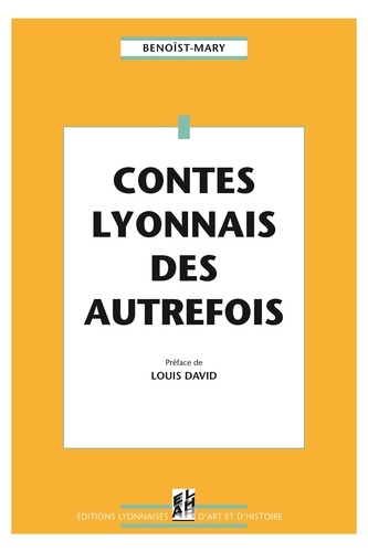 Benoist-Mary - Contes lyonnais des autrefois.