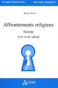 Benoist Pierre - Affrontements religieux - Europe XVIe-XVIIe siècle.