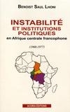 Benoist Saul Lhoni - Instabilité et institutions politiques en Afrique centrale francophone (1960-1977).