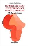 Benoist Saul Lhoni - L'Afrique des blocs et l'indépendance des Etats africains - Mythes et réalités.