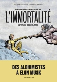 Benoist Simmat et Philippe Bercovici - L'incroyable histoire de l'immortalité - L'épopée du transhumanisme.