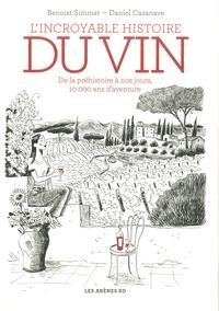 Benoist Simmat et Daniel Casanave - L'Incroyable histoire du vin - De la préhistoire à nos jours, 10000 ans d'aventure.