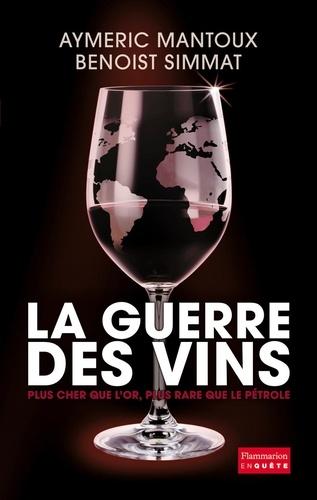 Benoist Simmat et Aymeric Mantoux - La Guerre des vins.