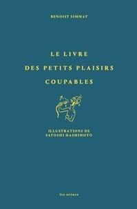 Benoist Simmat et Satoshi Hashimoto - Le livre des petits plaisirs coupables.