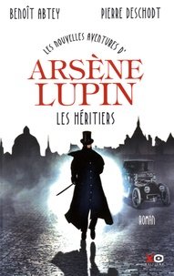 Benoît Abtey et Pierre Deschodt - Les nouvelles aventures d'Arsène Lupin  : Les héritiers.