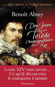 Benoît Abtey - Les Secrets de d'Artagnan Tome 1 : Don Juan de Tolède, mousquetaire du Roi.