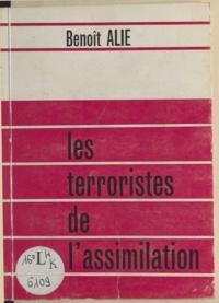 Benoît Alié - Les terroristes de l'assimilation.
