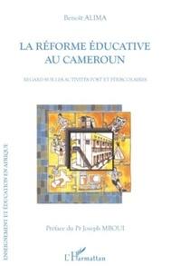 Benoît Alima - La réforme éducative au Cameroun - Regards sur les activités post et périscolaires.