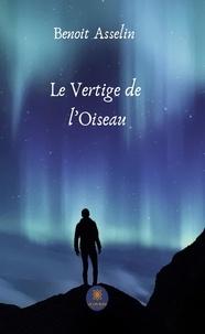 Benoit Asselin - Le Vertige de l'Oiseau - Roman.
