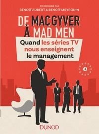 Benoît Aubert et Benoît Meyronin - De MacGyver à Mad Men - Quand les séries TV nous enseignent le management.