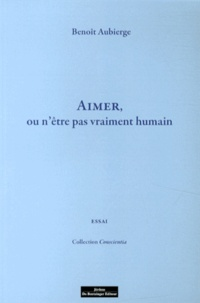 Benoît Aubierge - Aimer, ou n'être pas vraiment humain.