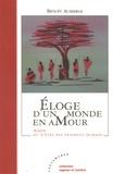 Benoît Aubierge - Eloge d'un monde en amour - Aimer ou n'être pas vraiment humain.