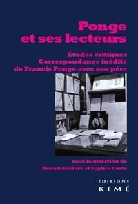 Benoît Auclerc et Sophie Coste - Ponge et ses lecteurs - Etudes critiques, correspondance inédite de Francis Ponge avec son père.