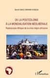 Benoît Awazi Kungua - De la postcolonie à la mondialisation néolibérale - Radioscopie éthique de la crise négro-africaine.