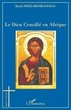 Benoît Awazi Kungua - Le Dieu Crucifé en Afrique - Esquisse d'une Christologie négro-africaine de la Libération Holistique.