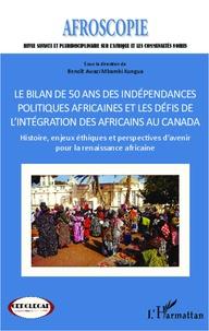Benoît Awazi Mbambi Kungua - Bilan de 50 ans des indépendances politiques africaines et les défis de l'intégration des africains au Canada - Histoire, enjeux éthiques et perspectives d'avenir pour la renaissance africaine.