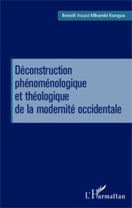 Benoît Awazi Mbambi Kungua - Déconstruction phénoménologique et théologique de la modernité occidentale - Michel Henry, Hans Urs von Balthasar et Jean Luc Marion.