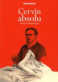 Benoît Aymon - Cervin absolu - Roman historique.
