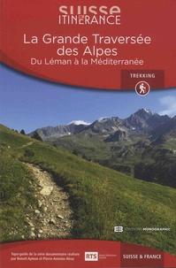 Benoît Aymon et Pierre-Antoine Hiroz - La grande traversée des Alpes - Du Léman à la Méditerranée.
