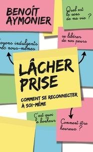 Téléchargements de livres gratuits bittorrent Lâcher prise  - Comment se reconnecter à soi-même in French par Benoît Aymonier 9782379130311