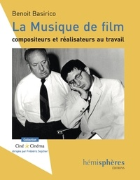 Benoît Basirico - La musique de film - Compositeurs et réalisateurs au travail.