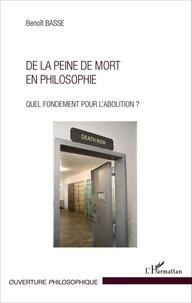 Benoît Basse - De la peine de mort en philosophie - Quel fondement pour l'abolition ?.