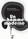 Benoit Bastide - Un homme moderne - (Je n'ai jamais lu Autoportrait d'Edouard Levé).