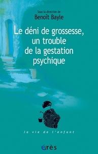 Benoît Bayle - Les cahiers Marcé N° 6 : Le déni de grossesse - Un trouble de la gestation psychique.