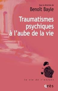 Benoît Bayle - Les cahiers Marcé N° 8 : Traumatismes psychiques à l'aube de la vie.